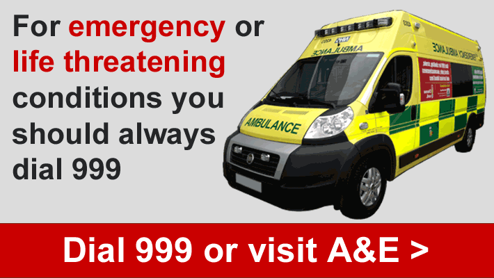 For emergency or life threatening conditions you should always dial 999